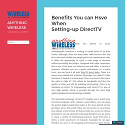 Benefits You can Hsve When Setting-up DirectTV – ANYTHING WIRELESS