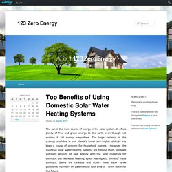 Top Benefits of Using Domestic Solar Water Heating Systems