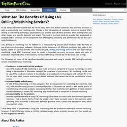 What Are The Benefits Of Using CNC Drilling/Machining Services?