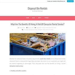 What Are The Benefits Of Hiring A Roll-Off Dumpster Rental Service? – Disposal Bin Rentals