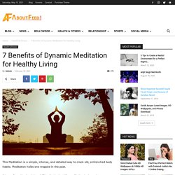 7 Benefits of Dynamic Meditation for Healthy Living