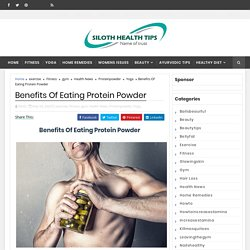 Benefits Of Eating Protein Powder - Siloth Health Tips