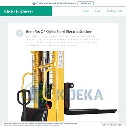 Benefits Of Kijeka Semi Electric Stacker – Kijeka Engineers