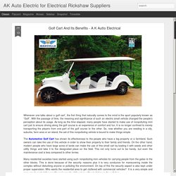 AK Auto Electric for Electrical Rickshaw Suppliers: Golf Cart And Its Benefits - A K Autto Electrical