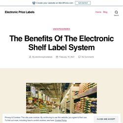 The Benefits Of The Electronic Shelf Label System