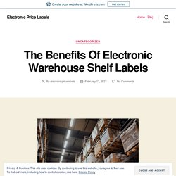 The Benefits Of Electronic Warehouse Shelf Labels