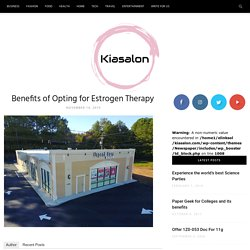 Benefits of Opting for Estrogen Therapy
