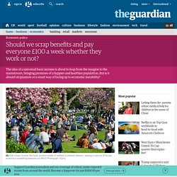 Should we scrap benefits and pay everyone £100 a week whether they work or not?