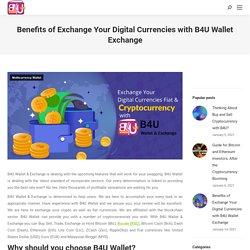 Benefits of Exchange Your Digital Currencies with B4U Wallet Exchange