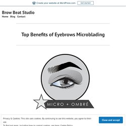 Top Benefits of Eyebrows Microblading
