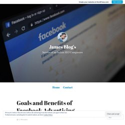 Goals and Benefits of Facebook Advertising – James Blog's