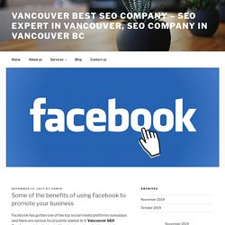 Some of the benefits of using Facebook to promote your business - vancouver best seo Company - SEO expert in vancouver, seo company in Vancouver BC