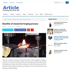 Benefits of closed die forging process