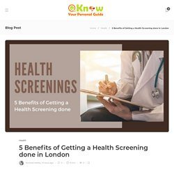 What are the Top Benefits of Getting a Health Screening done in London?