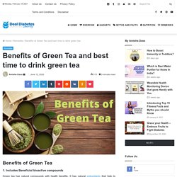 Benefits of Green Tea and best time to drink green tea