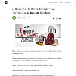 6 Benefits Of Mixer Grinder For Home Use & Indian Kitchen
