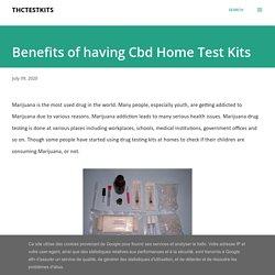 Benefits of having Cbd Home Test Kits