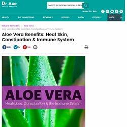 Aloe Vera Benefits: Healing Skin, Constipation & Immune System