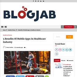 5 Benefits Of Mobile Apps In Healthcare Industry