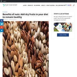 Add Dry Fruits in Your Diet to Remain Healthy