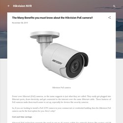 The Many Benefits you must know about the Hikvision PoE camera!!