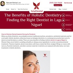 The Benefits of Holistic Dentistry and Finding the Right Dentist in Laguna Niguel