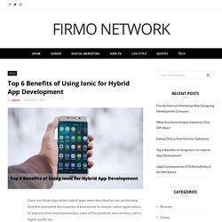 Top 6 Benefits of Using Ionic for Hybrid App Development