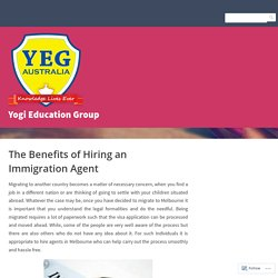 The Benefits of Hiring an Immigration Agent – Yogi Education Group