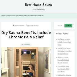 Dry Sauna Benefits Include Chronic Pain Relief