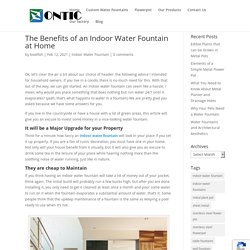 The Benefits of an Indoor Water Fountain at Home