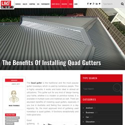Benefits of Installing Quad Gutters