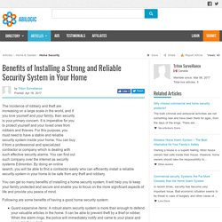 Benefits of Installing a Strong and Reliable Security System in Your Home