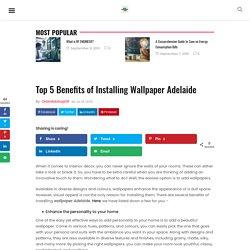 Top 5 Benefits of Installing Wallpaper Adelaide