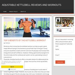 Top 5 benefits of the kettlebell workout