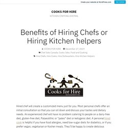 Benefits of Hiring Chefs or Hiring Kitchen helpers – COOKS FOR HIRE