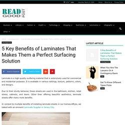 5 Key Benefits of Laminates That Makes Them a Perfect Surfacing Solution