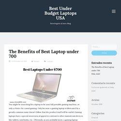 The Benefits of Best Laptop under 700 - Best Under Budget Laptops USA