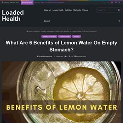 What Are 6 Benefits Of Lemon Water On Empty Stomach?