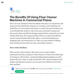 The Benefits Of Using Floor Cleaner Machines In Commercial Places