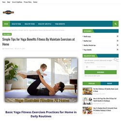 Simple Tips for Yoga Benefits Fitness By Maintain Exercises at Home