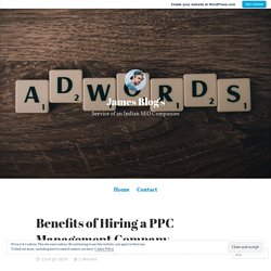 Benefits of Hiring a PPC Management Company – James Blog's