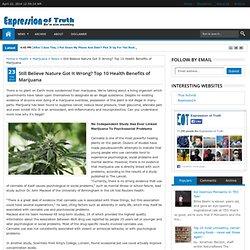 Still Believe Nature Got It Wrong? Top 10 Health Benefits of Marijuana