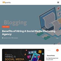 Benefits Of Hiring A Social Media Marketing Agency - 88Gravity