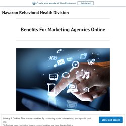 Benefits For Marketing Agencies Online – Navazon Behavioral Health Division
