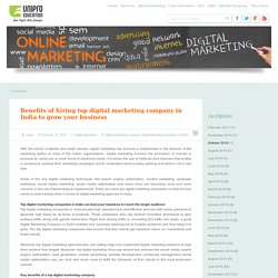 Benefits of hiring top digital marketing company in India to grow your business