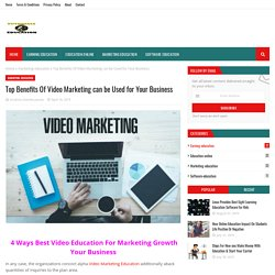 Top Benefits Of Video Marketing can be Used for Your Business
