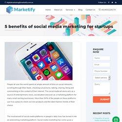 5 benefits of social media marketing for startups – Marketify