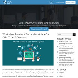 Major Benefits of Social Marketplace To An E-Business