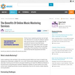 The Benefits Of Online Music Mastering Services