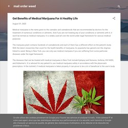 Get Benefits of Medical Marijuana For A Healthy Life